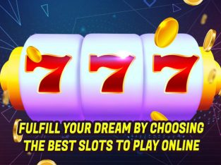 Fulfill Your Dream by Choosing The Best Slots